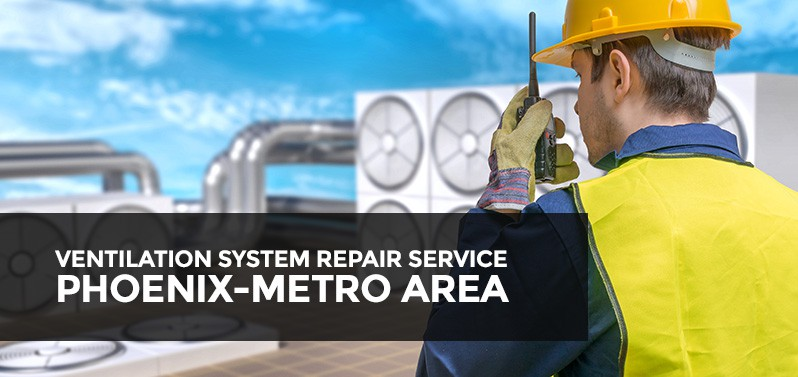 VENTILATION SYSTEM SERVICE, REPAIR & INSTALLATION SAN TAN VALLEY & PHOENIX METROPOLITAN AREA